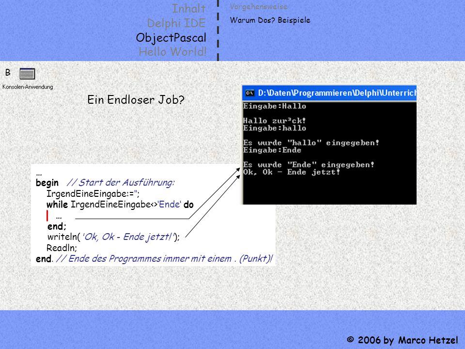 Inhalt Delphi IDE ObjectPascal Hello World! © 2006 by Marco Hetzel B … begin // Start der Ausführung: IrgendEineEingabe:=; while IrgendEineEingabe<>En