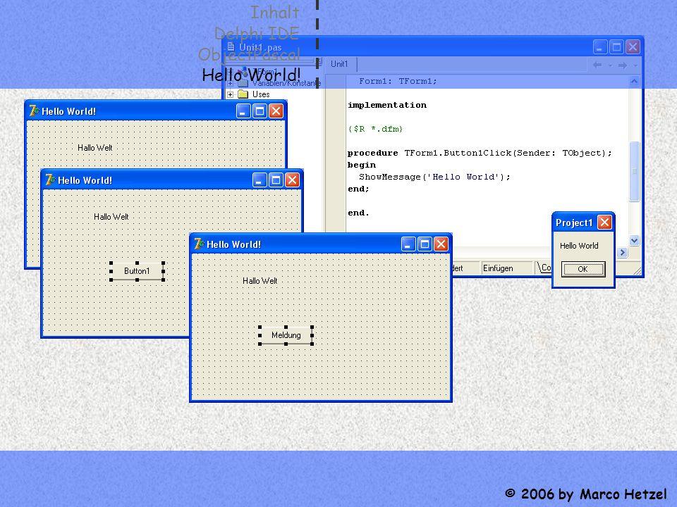 Inhalt Delphi IDE ObjectPascal Hello World! © 2006 by Marco Hetzel