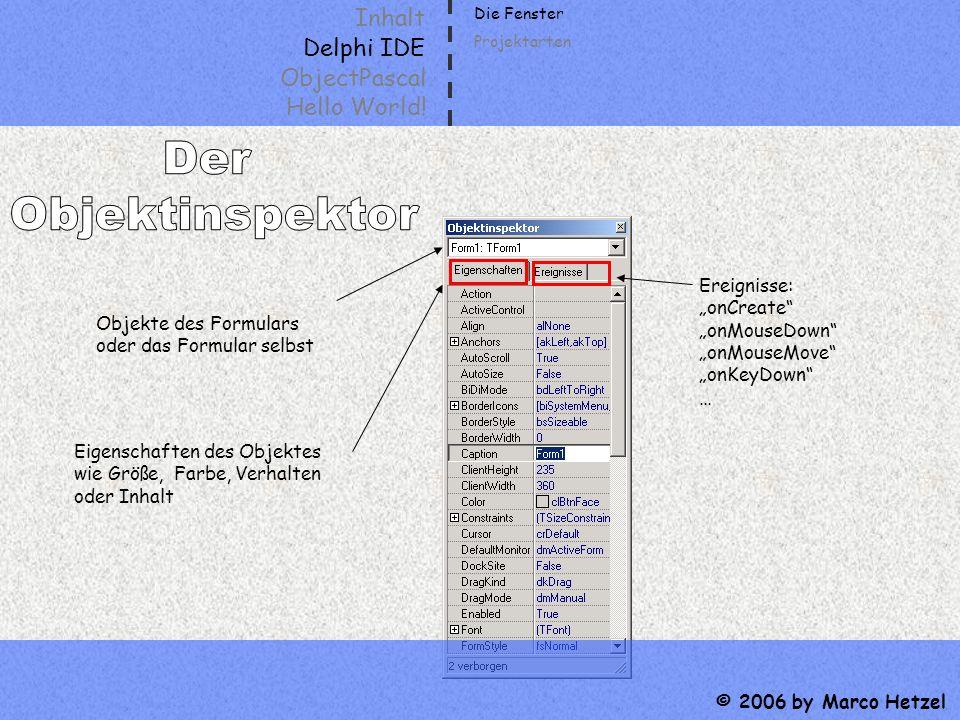 Inhalt Delphi IDE ObjectPascal Hello World! © 2006 by Marco Hetzel Objekte des Formulars oder das Formular selbst Eigenschaften des Objektes wie Größe