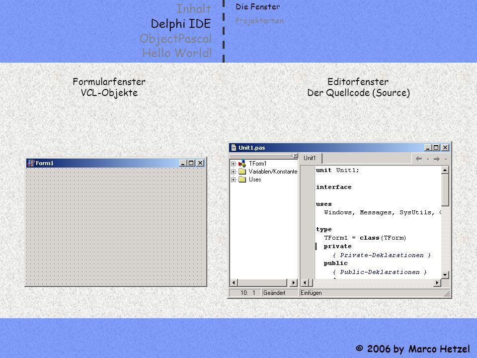 Inhalt Delphi IDE ObjectPascal Hello World! © 2006 by Marco Hetzel Formularfenster VCL-Objekte Editorfenster Der Quellcode (Source) Die Fenster Projek