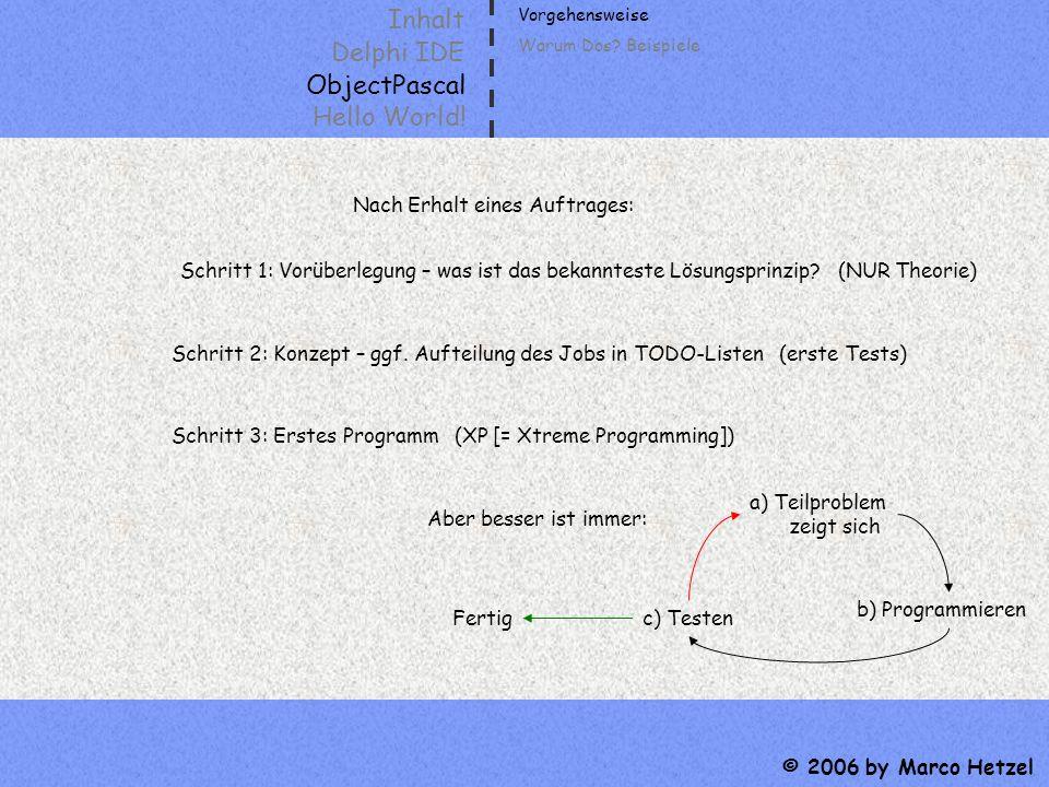 Inhalt Delphi IDE ObjectPascal Hello World! © 2006 by Marco Hetzel Vorgehensweise Nach Erhalt eines Auftrages: Schritt 1: Vorüberlegung – was ist das