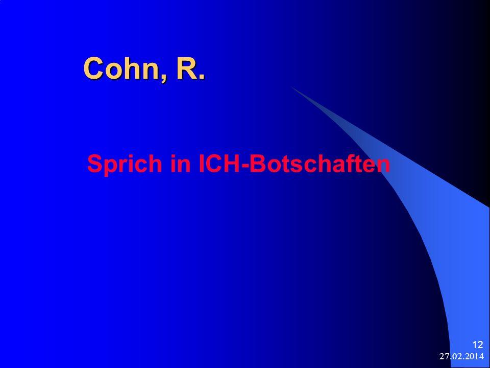 27.02.2014 12 Cohn, R. Sprich in ICH-Botschaften
