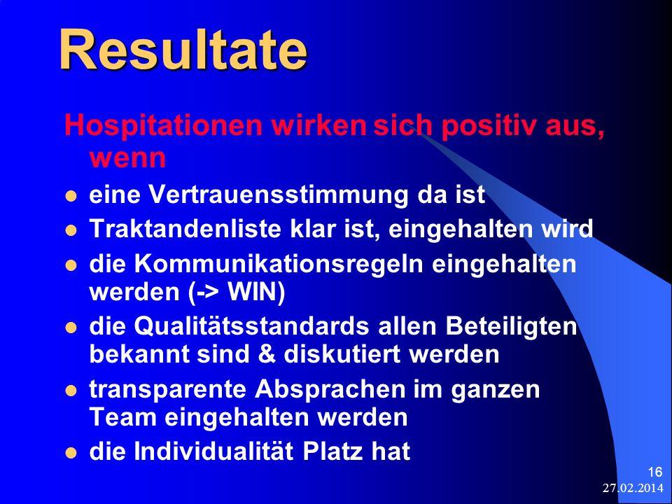 27.02.2014 16 Resultate Hospitationen wirken sich positiv aus, wenn eine Vertrauensstimmung da ist Traktandenliste klar ist, eingehalten wird die Komm