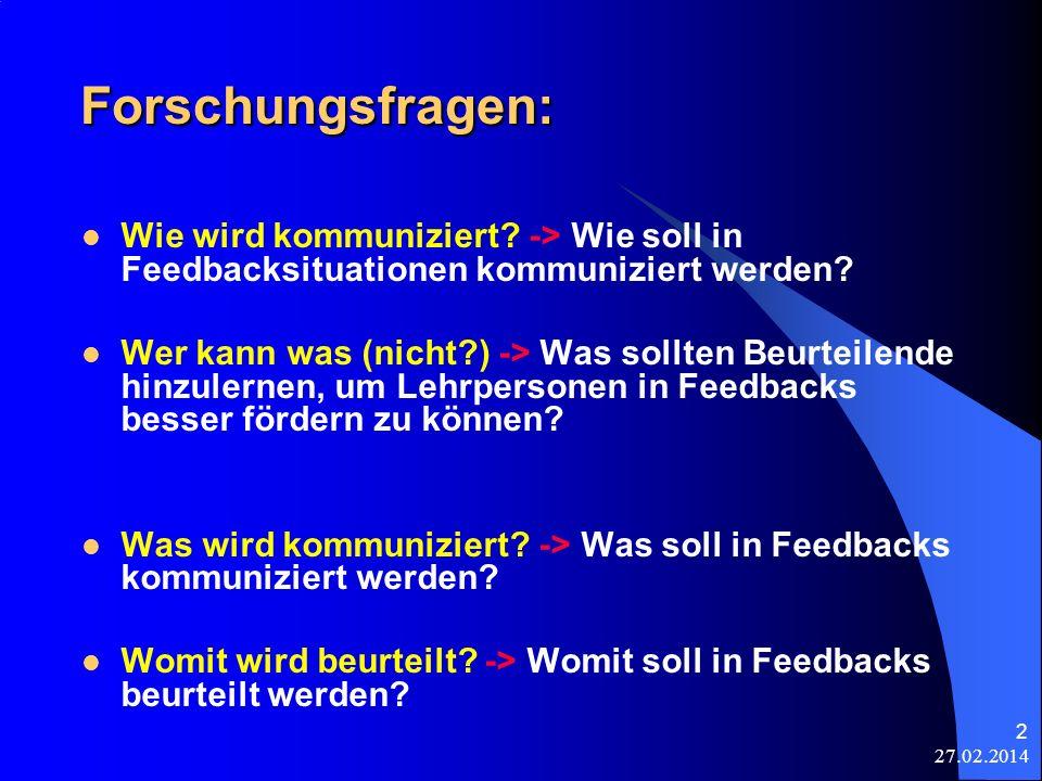27.02.2014 2 Forschungsfragen: Wie wird kommuniziert? -> Wie soll in Feedbacksituationen kommuniziert werden? Wer kann was (nicht?) -> Was sollten Beu