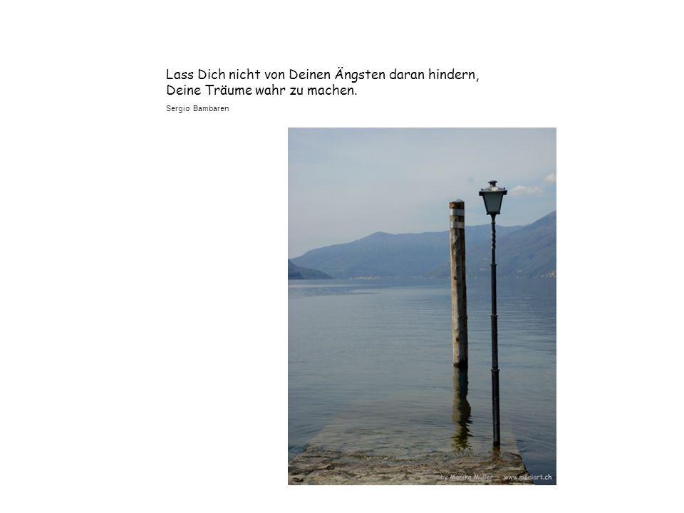 Nur wer seine Träume lebt kann seine Sehnsucht stillen. Sergio Bambaren