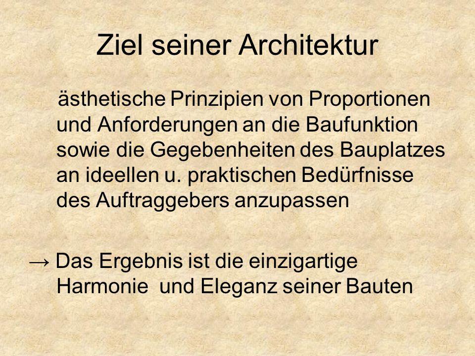 Ziel seiner Architektur ästhetische Prinzipien von Proportionen und Anforderungen an die Baufunktion sowie die Gegebenheiten des Bauplatzes an ideellen u.
