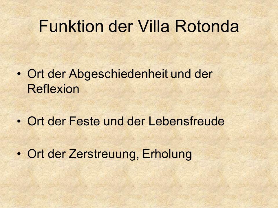 Funktion der Villa Rotonda Ort der Abgeschiedenheit und der Reflexion Ort der Feste und der Lebensfreude Ort der Zerstreuung, Erholung
