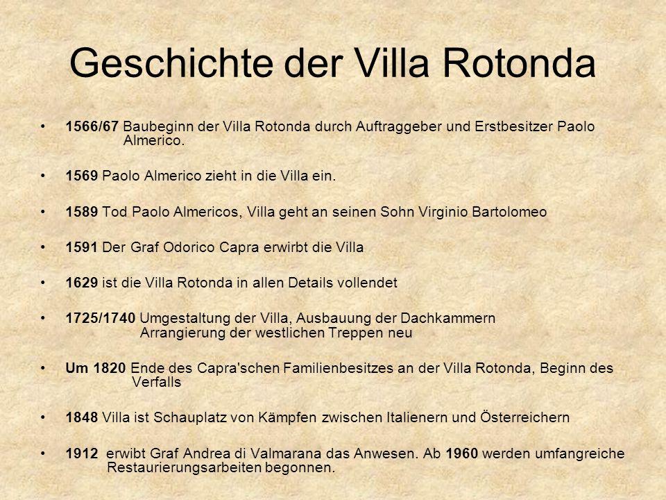 Geschichte der Villa Rotonda 1566/67 Baubeginn der Villa Rotonda durch Auftraggeber und Erstbesitzer Paolo Almerico.