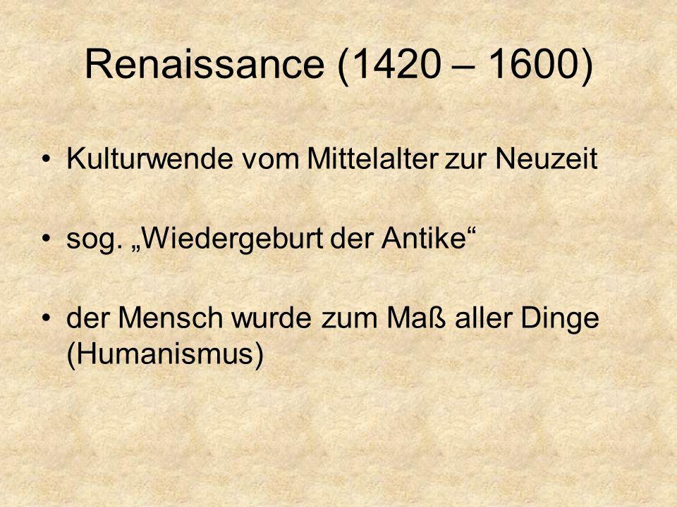 Renaissance (1420 – 1600) Kulturwende vom Mittelalter zur Neuzeit sog.