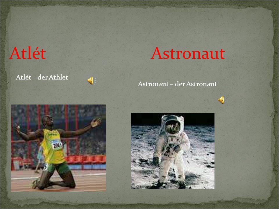 Atlét Atlét – der Athlet Astronaut Astronaut – der Astronaut