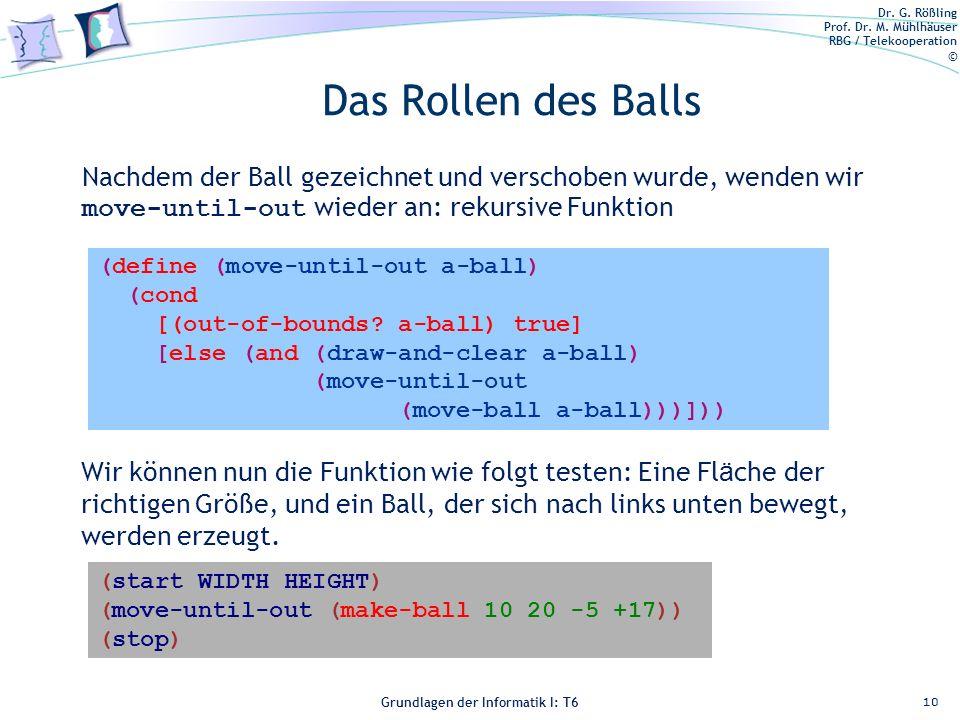 Dr. G. Rößling Prof. Dr. M. Mühlhäuser RBG / Telekooperation © Grundlagen der Informatik I: T6 Grundlagen der Informatik 1 – T6 Das Rollen des Balls 1