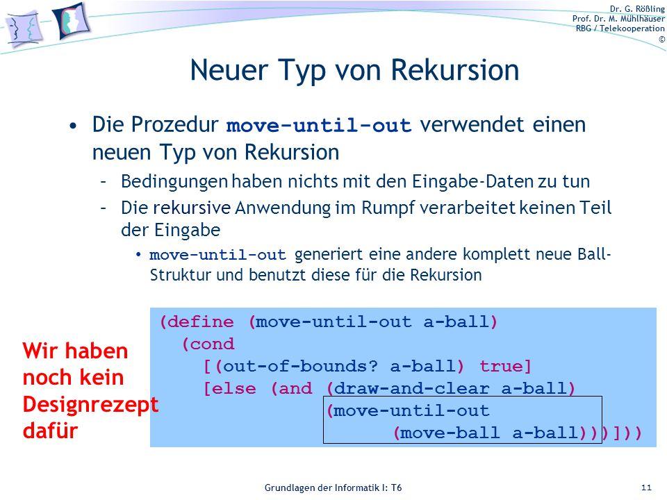 Dr. G. Rößling Prof. Dr. M. Mühlhäuser RBG / Telekooperation © Grundlagen der Informatik I: T6 Grundlagen der Informatik 1 – T6 (define (move-until-ou