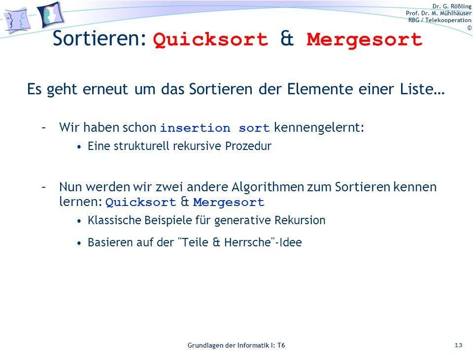 Dr. G. Rößling Prof. Dr. M. Mühlhäuser RBG / Telekooperation © Grundlagen der Informatik I: T6 Grundlagen der Informatik 1 – T6 Sortieren: Quicksort &