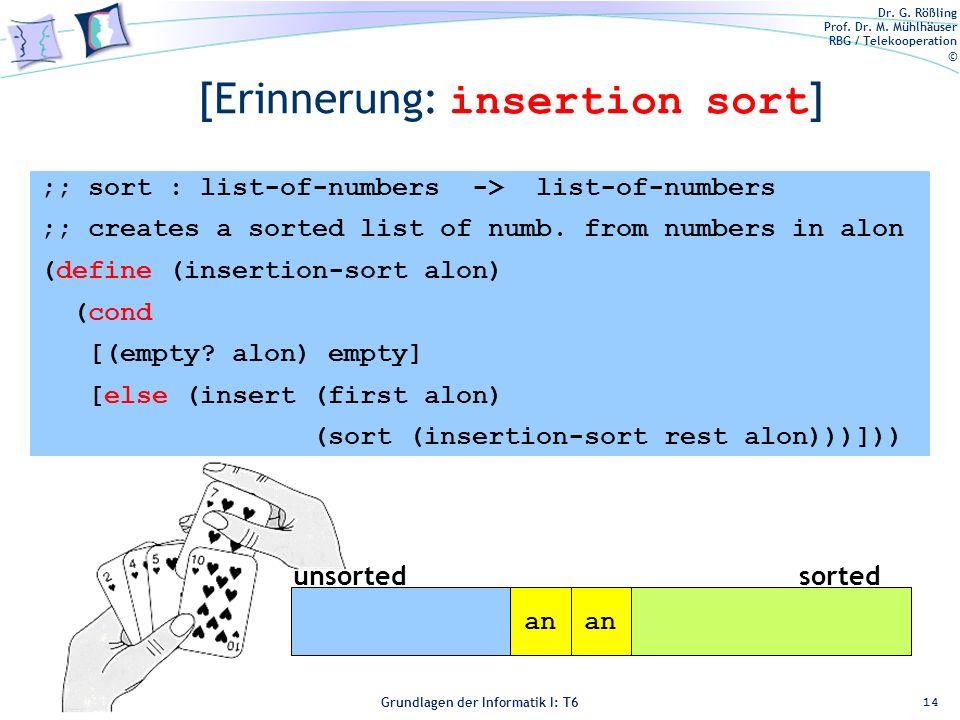 Dr. G. Rößling Prof. Dr. M. Mühlhäuser RBG / Telekooperation © Grundlagen der Informatik I: T6 Grundlagen der Informatik 1 – T6 [Erinnerung: insertion