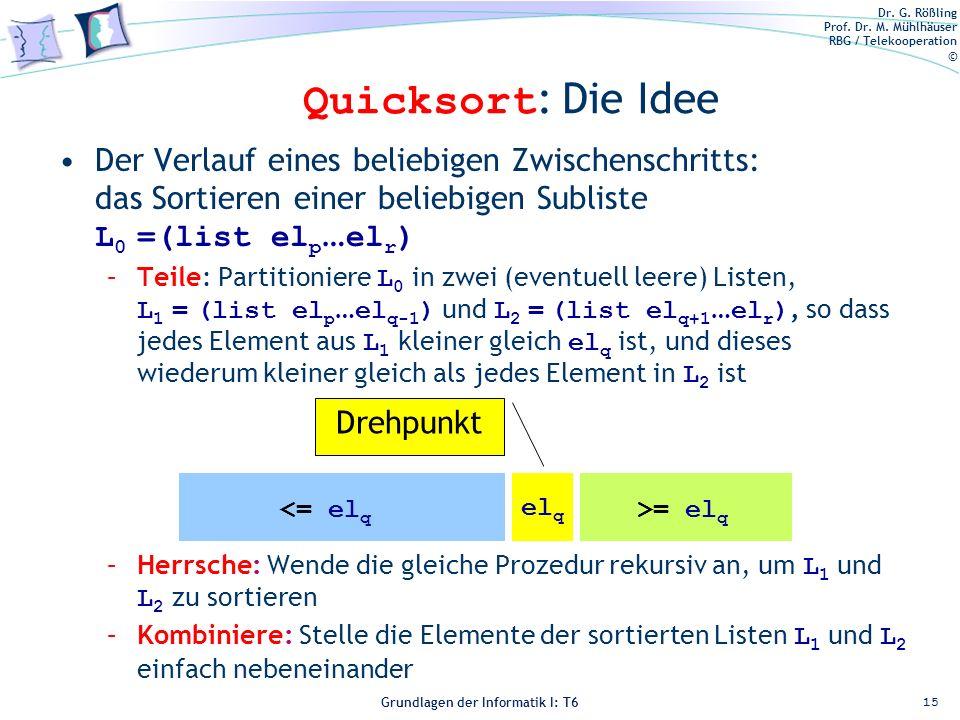 Dr. G. Rößling Prof. Dr. M. Mühlhäuser RBG / Telekooperation © Grundlagen der Informatik I: T6 Grundlagen der Informatik 1 – T6 Quicksort : Die Idee D