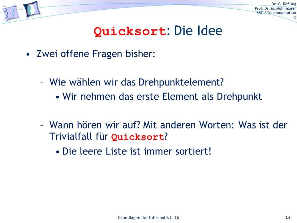 Dr. G. Rößling Prof. Dr. M. Mühlhäuser RBG / Telekooperation © Grundlagen der Informatik I: T6 Grundlagen der Informatik 1 – T6 Quicksort : Die Idee Z