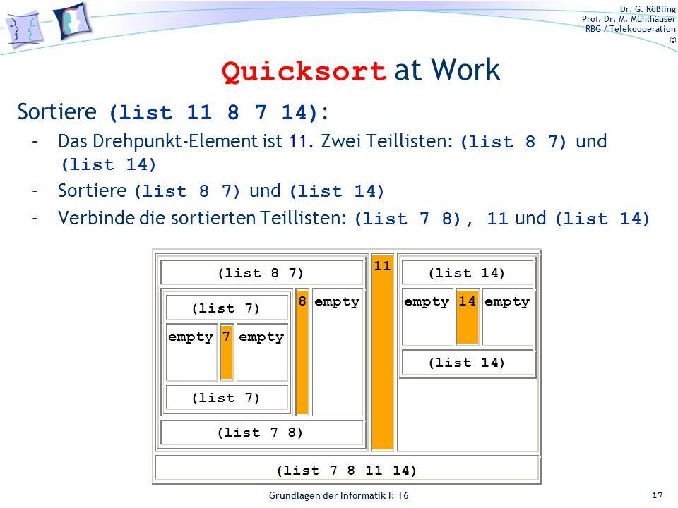 Dr. G. Rößling Prof. Dr. M. Mühlhäuser RBG / Telekooperation © Grundlagen der Informatik I: T6 Grundlagen der Informatik 1 – T6 Quicksort at Work 17 S