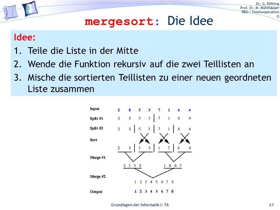 Dr. G. Rößling Prof. Dr. M. Mühlhäuser RBG / Telekooperation © Grundlagen der Informatik I: T6 Grundlagen der Informatik 1 – T6 mergesort: Die Idee 23