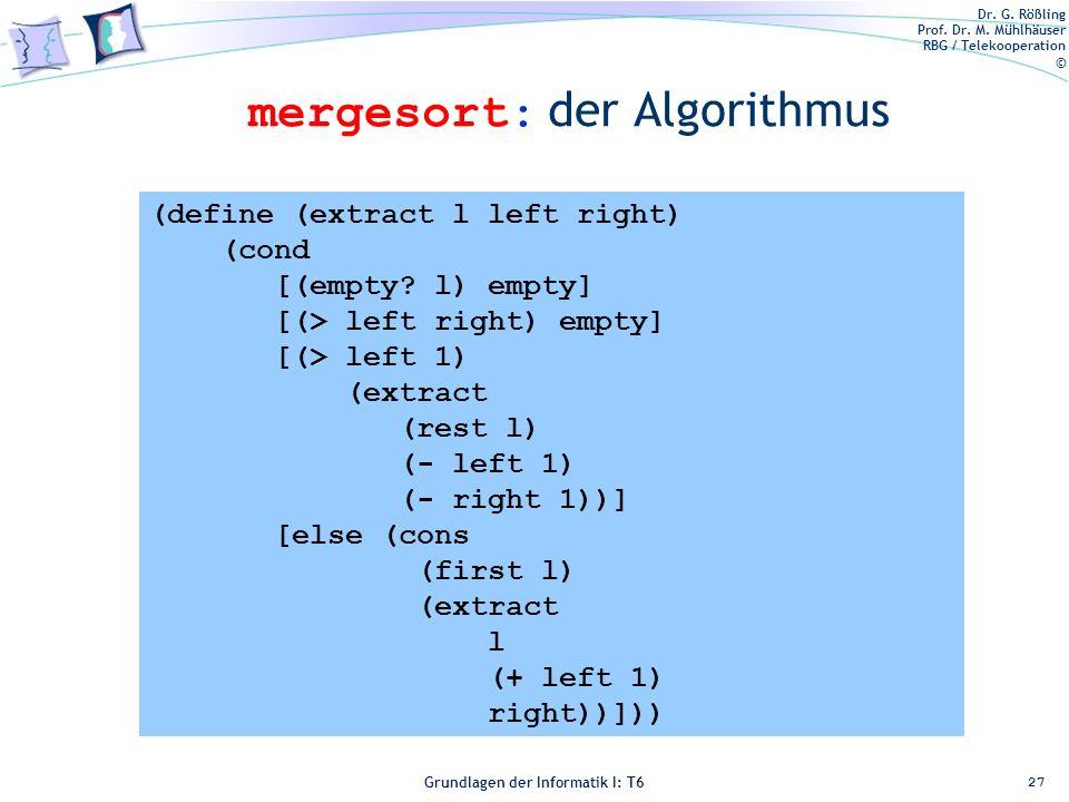 Dr. G. Rößling Prof. Dr. M. Mühlhäuser RBG / Telekooperation © Grundlagen der Informatik I: T6 Grundlagen der Informatik 1 – T6 mergesort: der Algorit