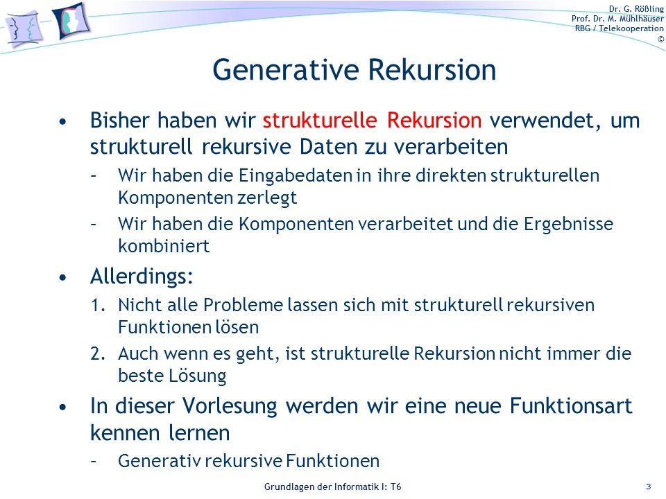 Dr. G. Rößling Prof. Dr. M. Mühlhäuser RBG / Telekooperation © Grundlagen der Informatik I: T6 Grundlagen der Informatik 1 – T6 Generative Rekursion B