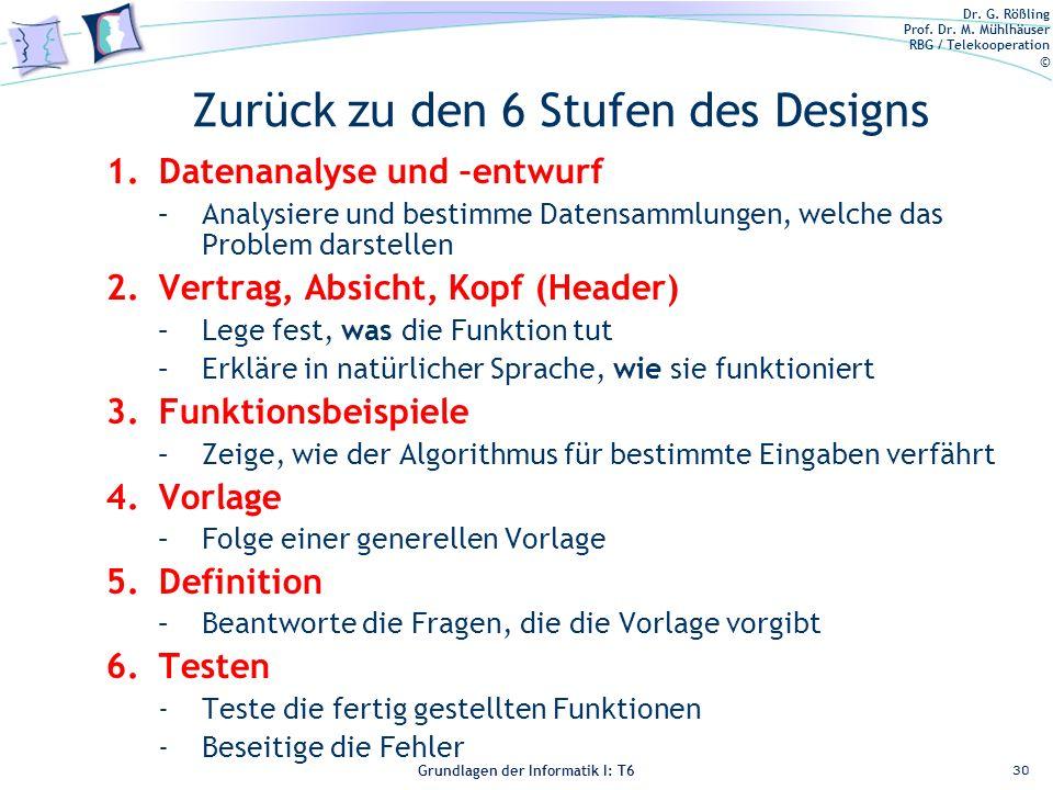 Dr. G. Rößling Prof. Dr. M. Mühlhäuser RBG / Telekooperation © Grundlagen der Informatik I: T6 Grundlagen der Informatik 1 – T6 Zurück zu den 6 Stufen