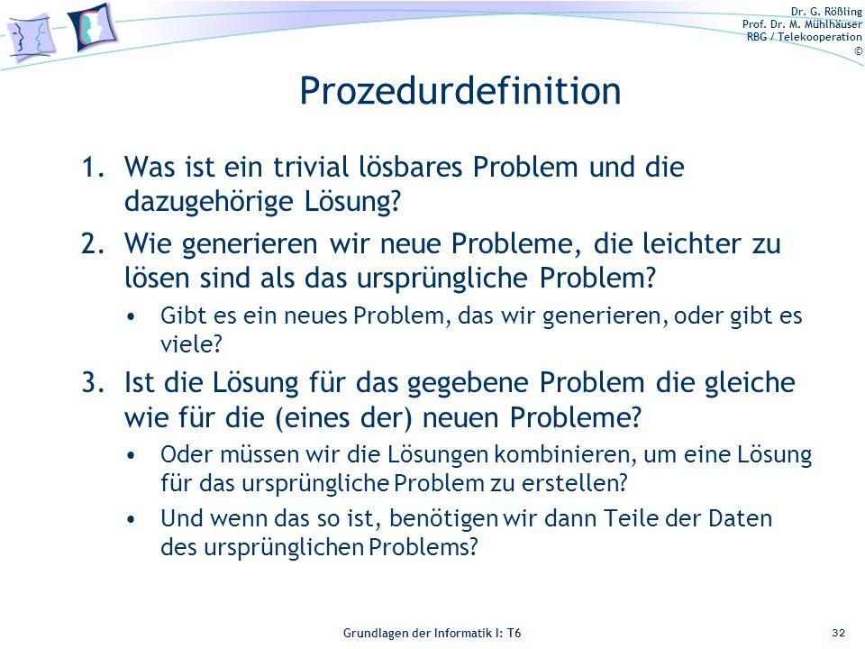 Dr. G. Rößling Prof. Dr. M. Mühlhäuser RBG / Telekooperation © Grundlagen der Informatik I: T6 Grundlagen der Informatik 1 – T6 Prozedurdefinition 1.W