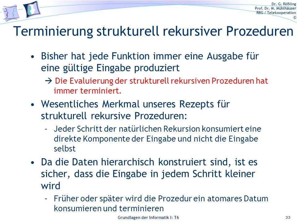 Dr. G. Rößling Prof. Dr. M. Mühlhäuser RBG / Telekooperation © Grundlagen der Informatik I: T6 Grundlagen der Informatik 1 – T6 Terminierung strukture