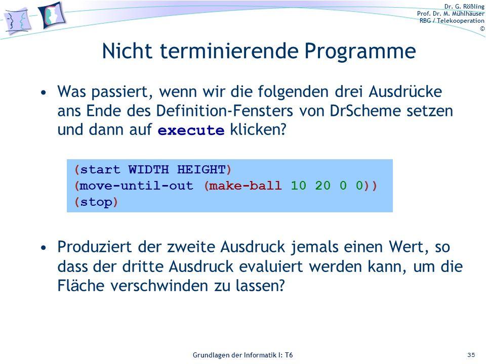 Dr. G. Rößling Prof. Dr. M. Mühlhäuser RBG / Telekooperation © Grundlagen der Informatik I: T6 Grundlagen der Informatik 1 – T6 Nicht terminierende Pr