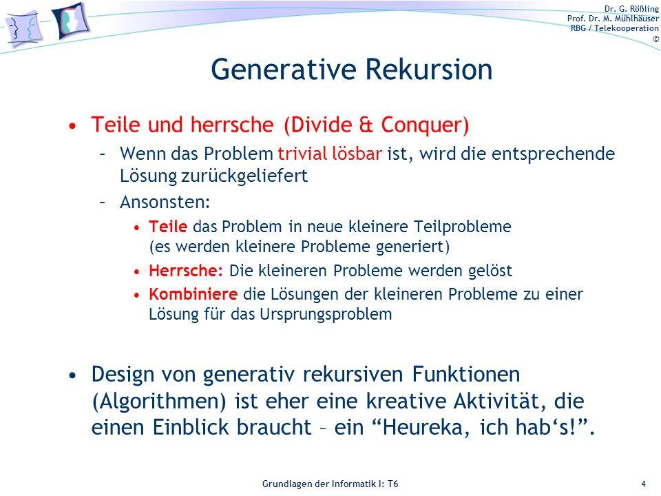 Dr. G. Rößling Prof. Dr. M. Mühlhäuser RBG / Telekooperation © Grundlagen der Informatik I: T6 Grundlagen der Informatik 1 – T6 Generative Rekursion T