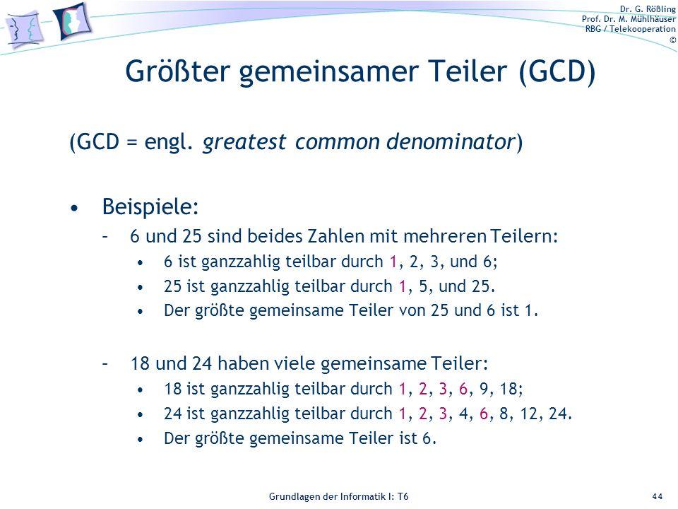 Dr. G. Rößling Prof. Dr. M. Mühlhäuser RBG / Telekooperation © Grundlagen der Informatik I: T6 Grundlagen der Informatik 1 – T6 Größter gemeinsamer Te