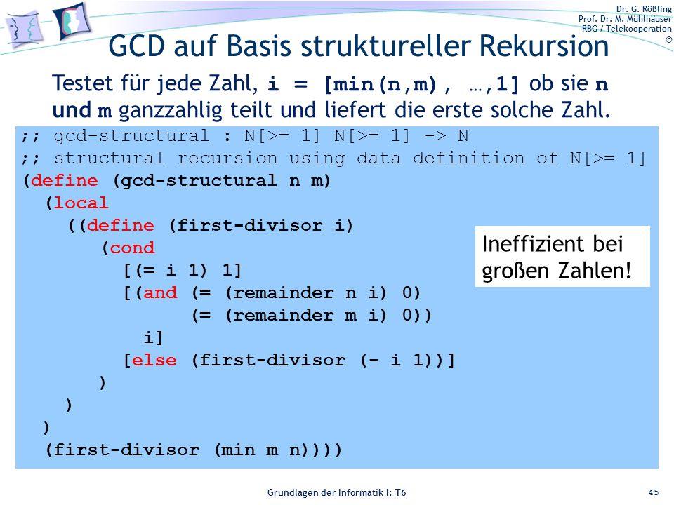 Dr. G. Rößling Prof. Dr. M. Mühlhäuser RBG / Telekooperation © Grundlagen der Informatik I: T6 Grundlagen der Informatik 1 – T6 GCD auf Basis struktur