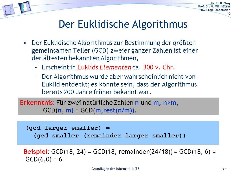 Dr. G. Rößling Prof. Dr. M. Mühlhäuser RBG / Telekooperation © Grundlagen der Informatik I: T6 Grundlagen der Informatik 1 – T6 Der Euklidische Algori