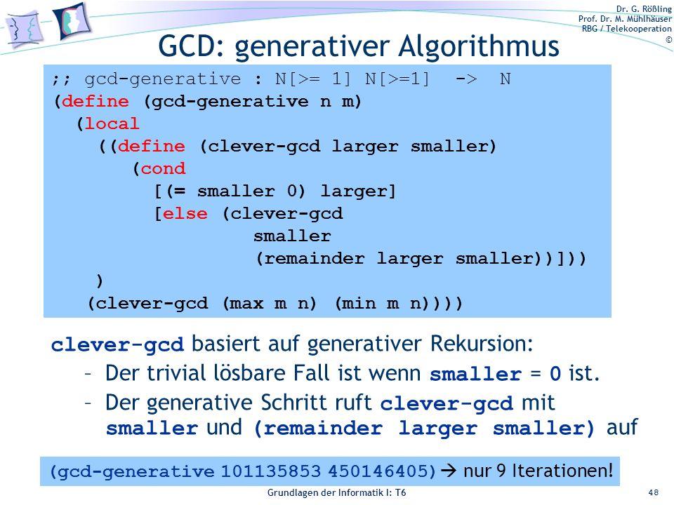 Dr. G. Rößling Prof. Dr. M. Mühlhäuser RBG / Telekooperation © Grundlagen der Informatik I: T6 Grundlagen der Informatik 1 – T6 GCD: generativer Algor