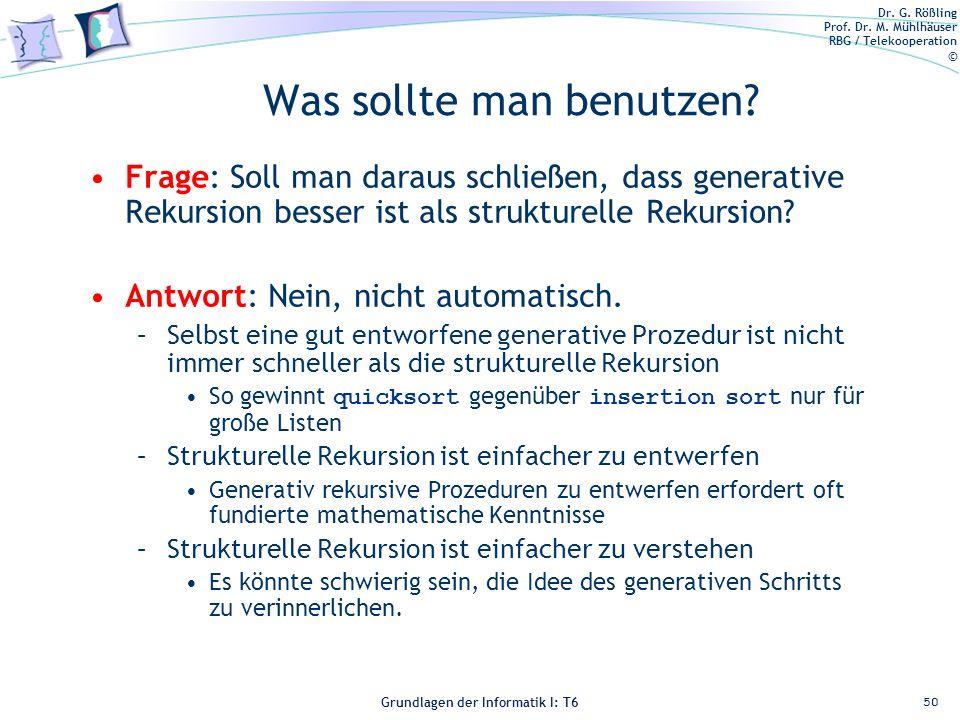 Dr. G. Rößling Prof. Dr. M. Mühlhäuser RBG / Telekooperation © Grundlagen der Informatik I: T6 Grundlagen der Informatik 1 – T6 Was sollte man benutze