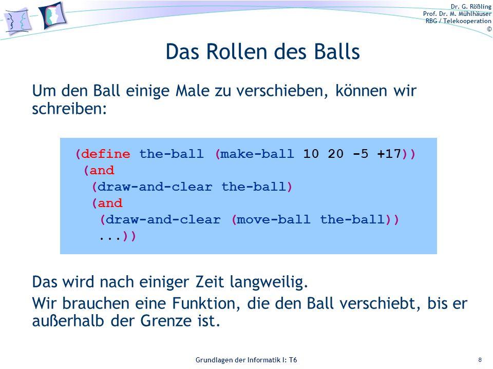 Dr. G. Rößling Prof. Dr. M. Mühlhäuser RBG / Telekooperation © Grundlagen der Informatik I: T6 Grundlagen der Informatik 1 – T6 Das Rollen des Balls 8