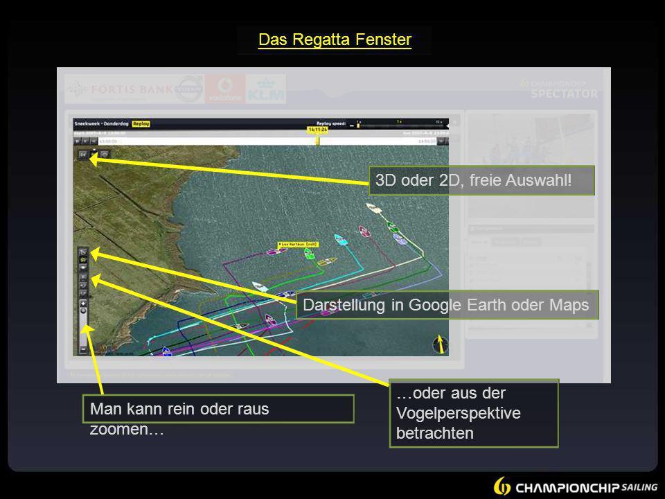 Das Regatta Fenster Darstellung in Google Earth oder Maps …oder aus der Vogelperspektive betrachten Man kann rein oder raus zoomen… 3D oder 2D, freie