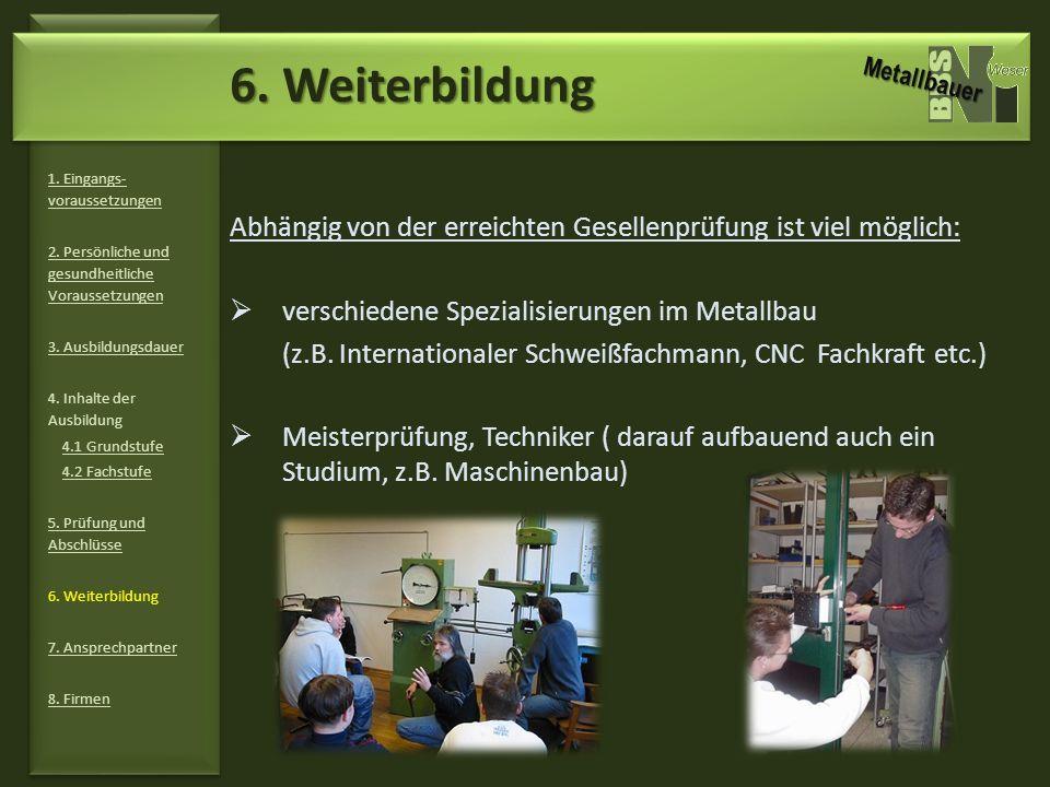 6. Weiterbildung Abhängig von der erreichten Gesellenprüfung ist viel möglich: verschiedene Spezialisierungen im Metallbau (z.B. Internationaler Schwe