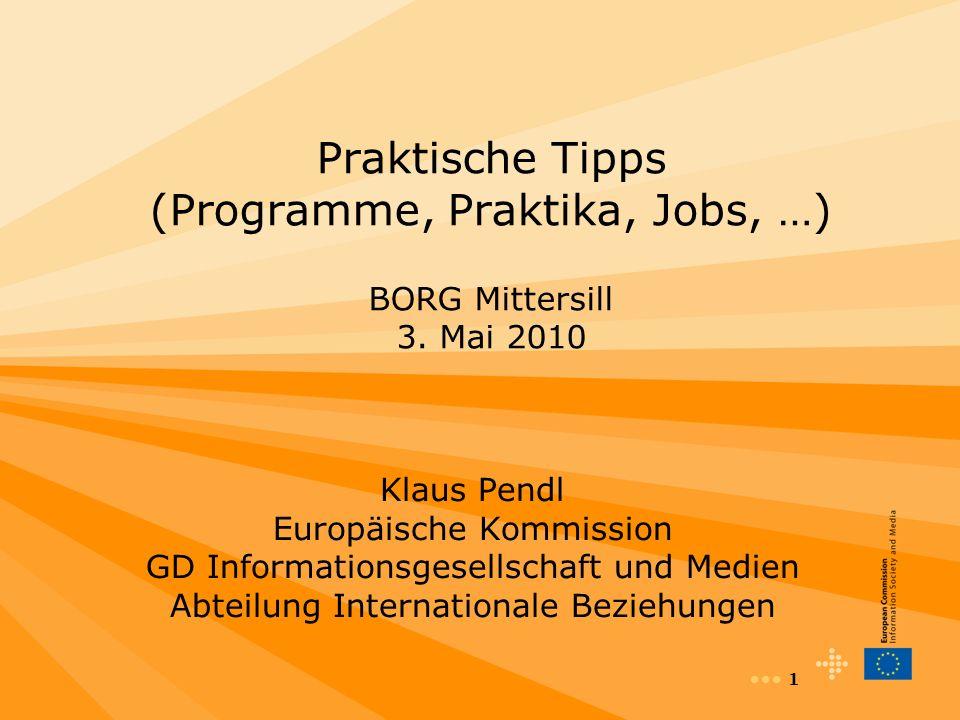 1 Praktische Tipps (Programme, Praktika, Jobs, …) BORG Mittersill 3. Mai 2010 Klaus Pendl Europäische Kommission GD Informationsgesellschaft und Medie
