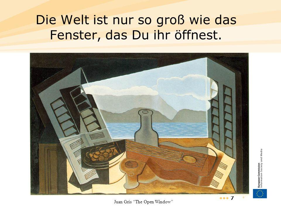 7 Die Welt ist nur so groß wie das Fenster, das Du ihr öffnest. Juan Gris The Open Window