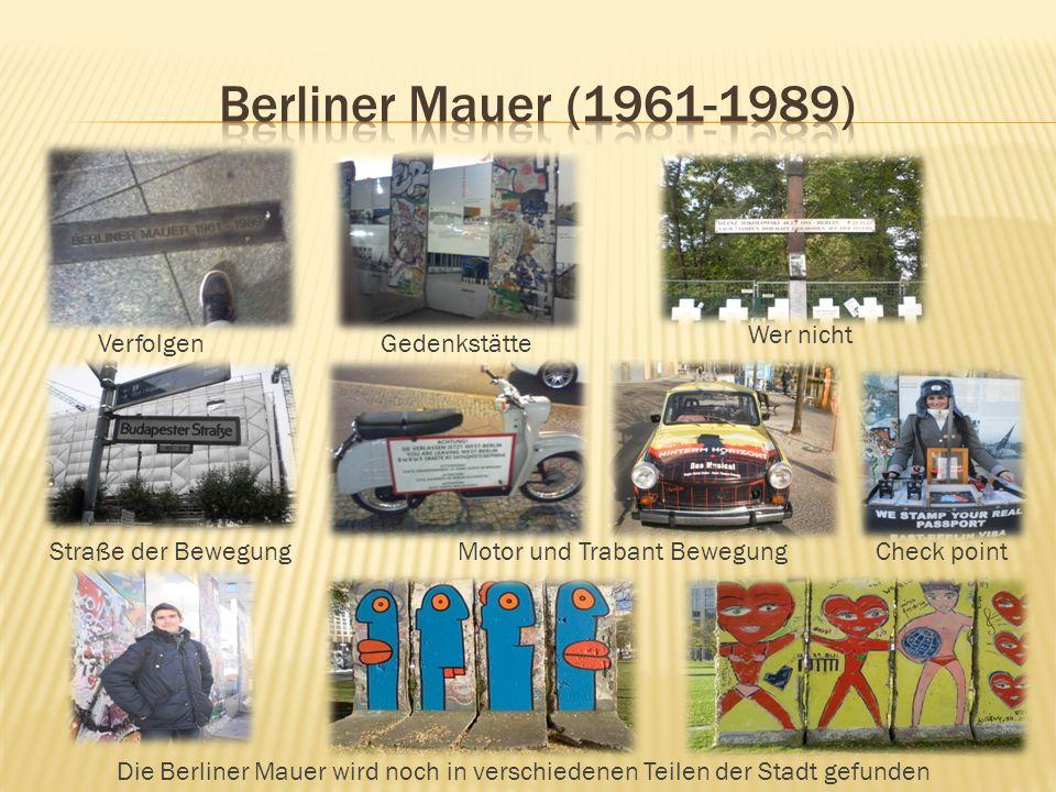 VerfolgenGedenkstätte Wer nicht Straße der Bewegung Motor und Trabant BewegungCheck point Die Berliner Mauer wird noch in verschiedenen Teilen der Stadt gefunden