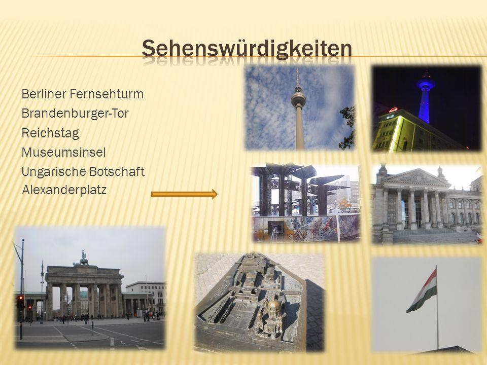 Berliner Fernsehturm Brandenburger-Tor Reichstag Museumsinsel Ungarische Botschaft Alexanderplatz