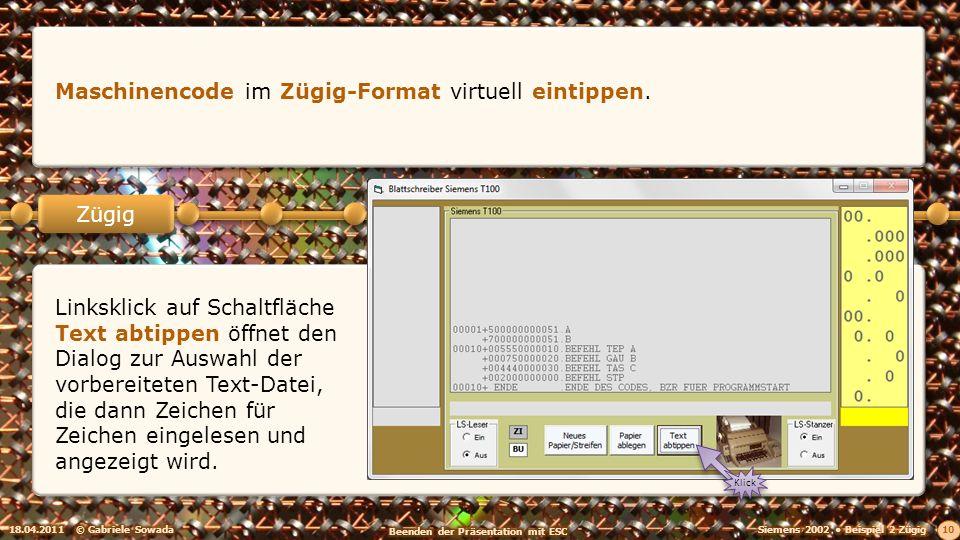 18.04.2011© Gabriele Sowada 10 Zügig Maschinencode im Zügig-Format virtuell eintippen. Linksklick auf Schaltfläche Text abtippen öffnet den Dialog zur