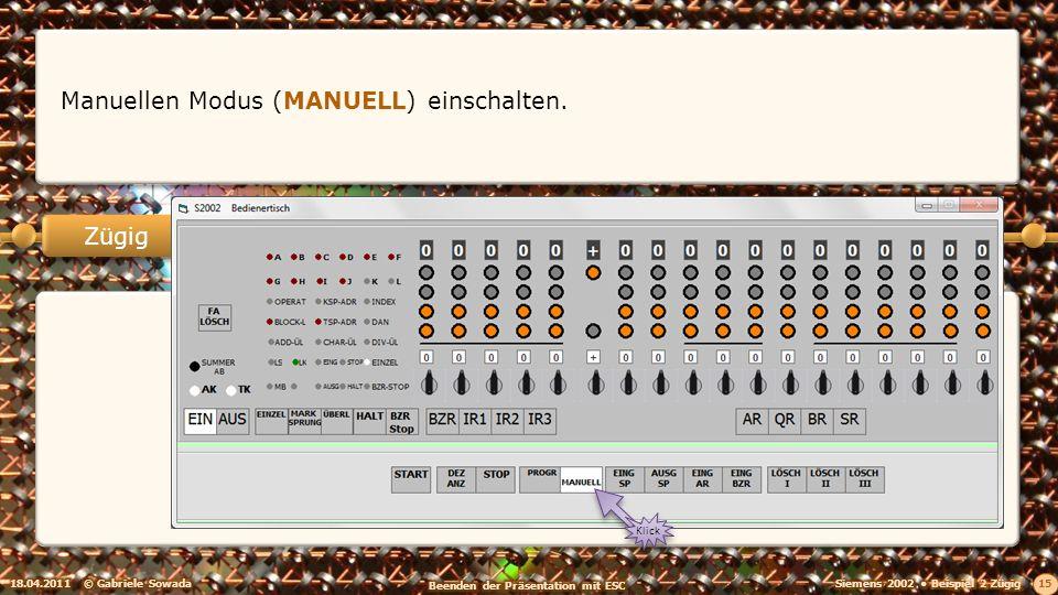 18.04.2011© Gabriele Sowada 15 Zügig Manuellen Modus (MANUELL) einschalten. Klick