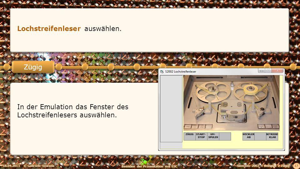 18.04.2011© Gabriele Sowada 17 Zügig Lochstreifenleser auswählen. In der Emulation das Fenster des Lochstreifenlesers auswählen.