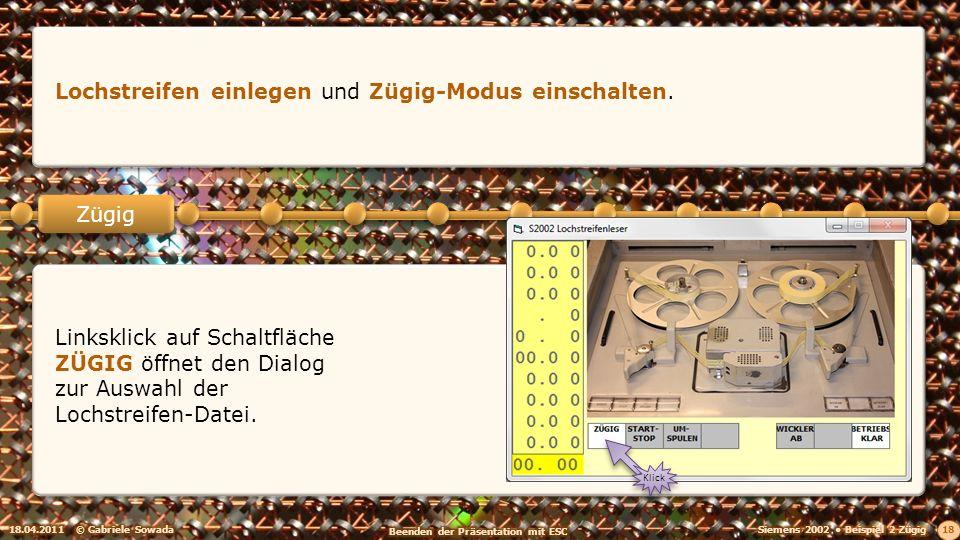 18.04.2011© Gabriele Sowada 18 Zügig Lochstreifen einlegen und Zügig-Modus einschalten. Linksklick auf Schaltfläche ZÜGIG öffnet den Dialog zur Auswah