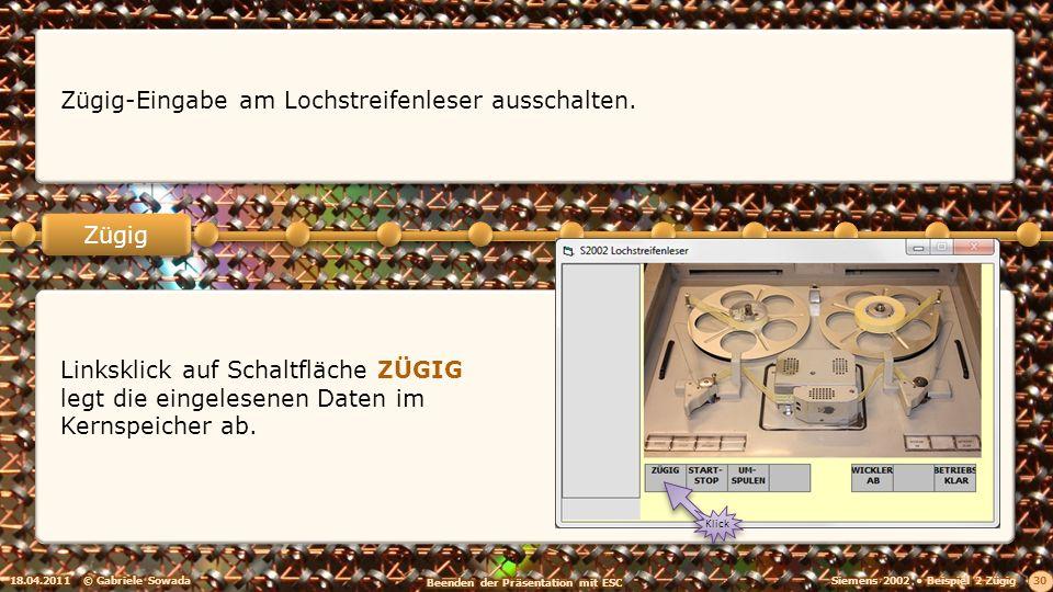 18.04.2011© Gabriele Sowada 30 Zügig Zügig-Eingabe am Lochstreifenleser ausschalten. Linksklick auf Schaltfläche ZÜGIG legt die eingelesenen Daten im