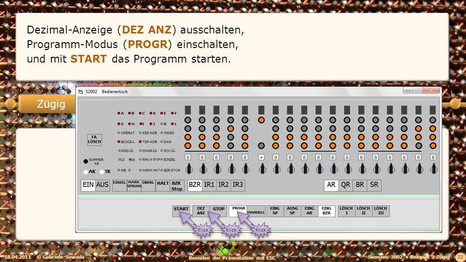 18.04.2011© Gabriele Sowada 32 Zügig Dezimal-Anzeige (DEZ ANZ) ausschalten, Klick Programm-Modus (PROGR) einschalten, Klick und mit START das Programm