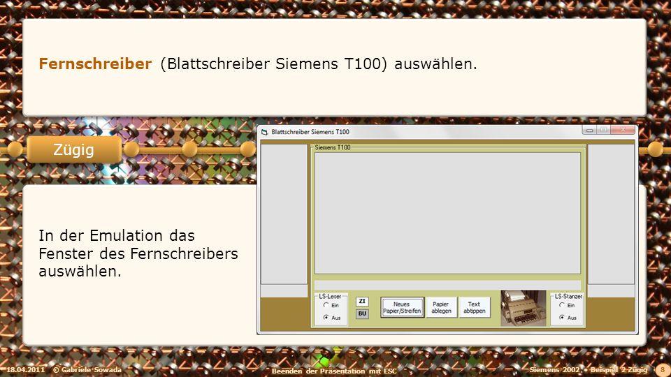 18.04.2011© Gabriele Sowada 8 Zügig Fernschreiber (Blattschreiber Siemens T100) auswählen. In der Emulation das Fenster des Fernschreibers auswählen.