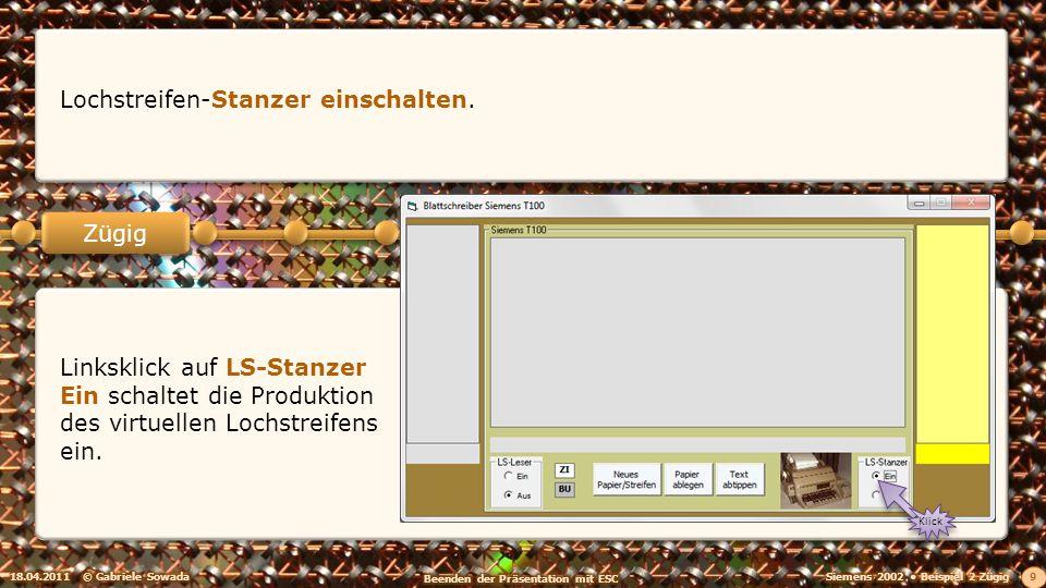 18.04.2011© Gabriele Sowada 9 Zügig Lochstreifen-Stanzer einschalten. Klick Linksklick auf LS-Stanzer Ein schaltet die Produktion des virtuellen Lochs