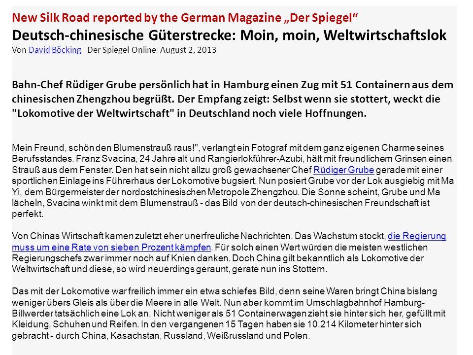 New Silk Road reported by the German Magazine Der Spiegel Deutsch-chinesische Güterstrecke: Moin, moin, Weltwirtschaftslok Von David Böcking Der Spieg